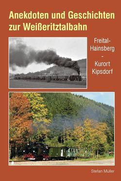 Anekdoten und Geschichten zur Weißeritztalbahn von Müller,  Stefan