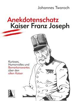 Anekdotenschatz Kaiser Franz Joseph von Twaroch,  Johannes