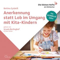 Anerkennung statt Lob im Umgang mit Kita-Kindern von Berlinghof,  Ursula, Vester,  Claus, Zydatiß,  Bettina
