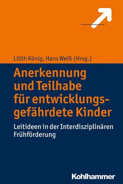 Anerkennung und Teilhabe für entwicklungsgefährdete Kinder von König,  Lilith, Weiß,  Hans