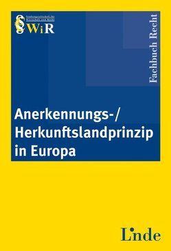 Anerkennungs-/Herkunftslandprinzip in Europa von - Studiengesellschaft für Wirtschaft und Recht,  WiR