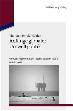 Anfänge globaler Umweltpolitik von Schulz-Walden,  Thorsten
