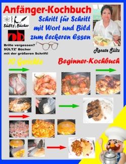 Anfänger-Kochbuch – Schritt für Schritt mit Wort und Bild zum leckeren Essen – Beginner-Kochbuch von Sültz,  Renate