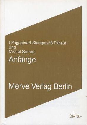 Anfänge von Pauhaut,  Serge, Prigogine,  Ilya, Serres,  Michel, Stengers,  Isabel, Wittenbrink,  Heinz