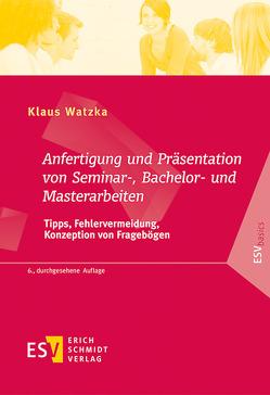 Anfertigung und Präsentation von Seminar-, Bachelor- und Masterarbeiten von Watzka,  Klaus