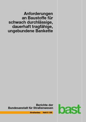Anforderungen an Baustoffe für schwach durchlässige, dauerhaft tragfähige, ungebundene Bankette von Barka,  Elissavet, Birle,  Emanuel, Cudmani,  Roberto, Henzinger,  Christoph