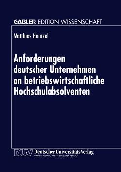 Anforderungen deutscher Unternehmen an betriebswirtschaftliche Hochschulabsolventen von Heinzel,  Matthias