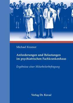 Anforderungen und Belastungen im psychiatrischen Fachkrankenhaus von Kramer,  Michael