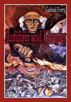 Anführer und Kämpfer. von Ferry,  Gabriel, Fort,  L.Ch., Jacquier,  Fanny, Sand,  George