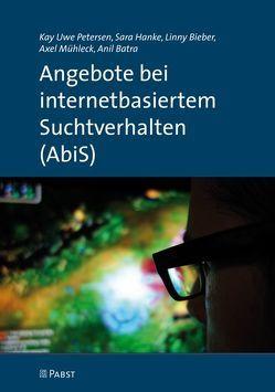Angebote bei internetbasiertem Suchtverhalten (AbiS) von Batra,  Anil, Bieber,  Linny, Hanke,  Sara, Mühleck,  Axel, Petersen,  Kay Uwe