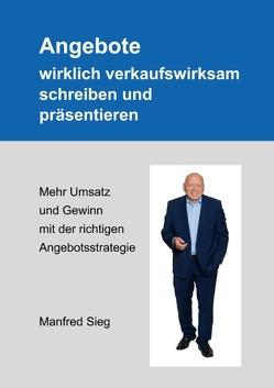 Angebote wirklich verkaufswirksam schreiben und präsentieren von Sieg,  Manfred