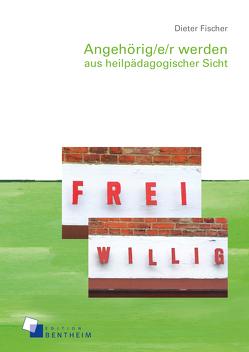 Angehörig/e/r werden aus heilpädagogischer Sicht von Fischer,  Dieter