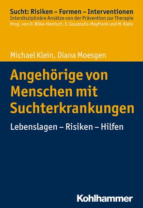 Angehörige von Menschen mit Suchterkrankungen von Bilke-Hentsch,  Oliver, Gouzoulis-Mayfrank,  Euphrosyne, Klein,  Michael, Moesgen,  Diana
