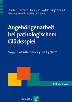 Angehörigenarbeit bei pathologischem Glücksspiel von Arnold,  Melanie, Buchner,  Ursula G., Gollrad,  Tanja, Koytek,  Annalena, Wodarz,  Norbert