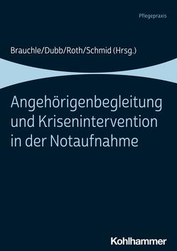 Angehörigenbegleitung und Krisenintervention in der Notaufnahme von Brauchle,  Maria, Dubb,  Rolf, Roth,  Georg Johannes, Schmid,  Katharina