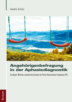 Angehörigenbefragung in der Aphasiediagnostik von Schütz,  Sandra