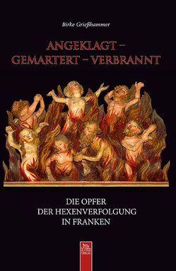Angeklagt – gemartert – verbrannt von Grießhammer,  Birke