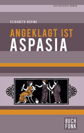 Angeklagt ist Aspasia von Hering,  Elisabeth, Stauf,  Gerhard W. A.