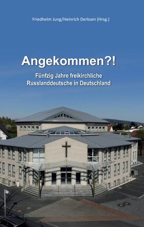 Angekommen?! von Derksen,  Heinrich, Jung,  Friedhelm