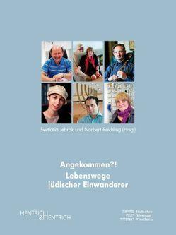 Angekommen?! Lebenswege jüdischer Einwanderer von Jebrak,  Svetlana, Reichling,  Norbert