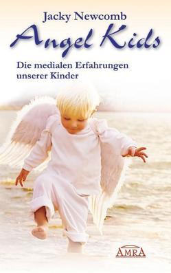 Angel Kids. Die medialen Erfahrungen unserer Kinder von Newcomb,  Jacky