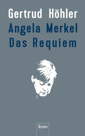 Angela Merkel – Das Requiem von Höhler,  Gertrud