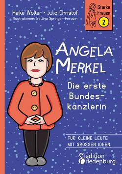 Angela Merkel – Die erste Bundeskanzlerin von Christof,  Julia, Springer-Ferazin,  Bettina, Wolter,  Heike
