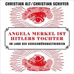 Angela Merkel ist Hitlers Tochter von Alt,  Christian, Frank,  Robert, Schiffer,  Christian
