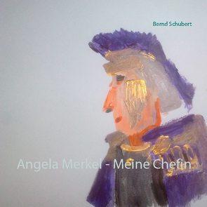 Angela Merkel – Meine Chefin von Schubert,  Bernd