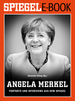 Angela Merkel – Porträts und Interviews aus dem SPIEGEL von Osang,  Alexander