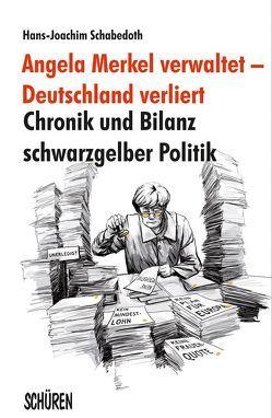 Angela Merkel verwaltet – Deutschland verliert von Schabedoth,  Hans J