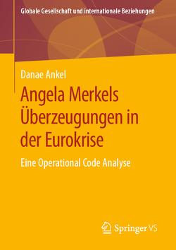 Angela Merkels Überzeugungen in der Eurokrise von Ankel,  Danae
