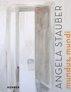 Angela Stauber. Mundus mundi von Matzner,  Florian, Schmengler,  Dagmar, Wattolik,  Eva