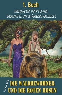 Angelikas und ihrer Freunde zauberhafte und gefährliche Abenteuer / Die Waldbewohner und die roten Hosen von Dick,  Heinrich
