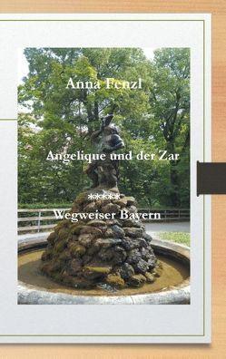 Angelique und der Zar / Wegweiser Bayern von Fenzl,  Anna