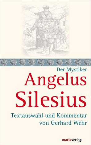 Angelus Silesius von Silesius,  Angelus, Wehr,  Gerhard