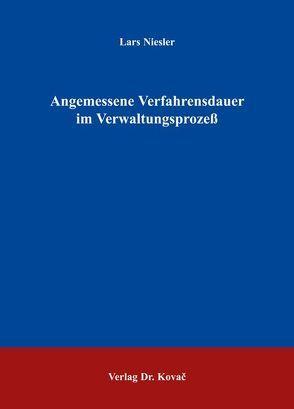 Angemessene Verfahrensdauer im Verwaltungsprozess von Niesler,  Lars