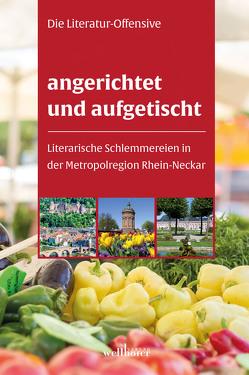 angerichtet und aufgetischt von Die Literatur-Offensive,  Rhein-Neckar
