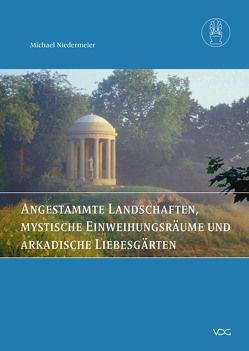 Angestammte Landschaften, mystische Einweihungsräume und arkadische Liebesgärten von Niedermeier,  Michael