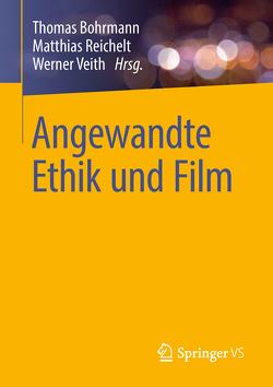 Angewandte Ethik und Film von Bohrmann,  Thomas, Reichelt,  Matthias, Veith,  Werner