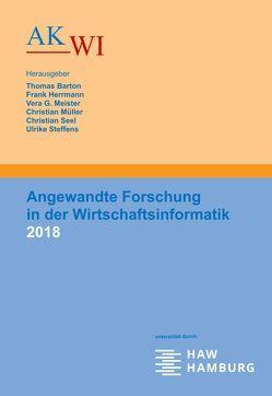 Angewandte Forschung in der Wirtschaftsinformatik 2018 von Barton,  Thomas, Herrmann,  Frank, Meister,  Vera G, Müller,  Christian, Seel,  Christian, Steffens,  Ulrike