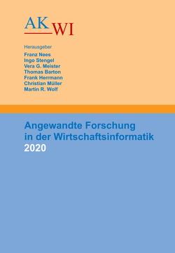 Angewandte Forschung in der Wirtschaftsinformatik 2020 von Barton,  Thomas, Herrmann,  Frank, Meister,  Vera G, Müller,  Christian, Nees,  Franz, Stengel,  Ingo, Wolf,  Martin R.