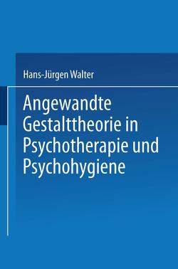 Angewandte Gestalttheorie in Psychotherapie und Psychohygiene von Walter,  Hans Jürgen