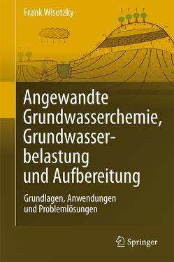 Angewandte Grundwasserchemie, Hydrogeologie und hydrogeochemische Modellierung von Wisotzky,  Frank