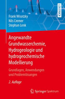 Angewandte Grundwasserchemie, Hydrogeologie und hydrogeochemische Modellierung von Cremer,  Nils, Lenk,  Stephan, Wisotzky,  Frank