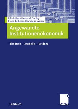 Angewandte Institutionenökonomik von Blum,  Ulrich, Dudley,  Leonard, Leibbrand,  Frank, Weiske,  Andreas