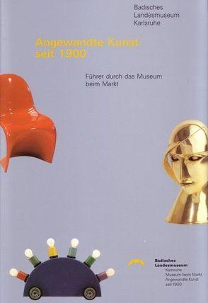 Angewandte Kunst seit 1900 von Schmitt,  Peter, Siebenmorgen,  Harald