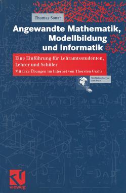 Angewandte Mathematik, Modellbildung und Informatik von Grahs,  Thorsten, Sonar,  Thomas