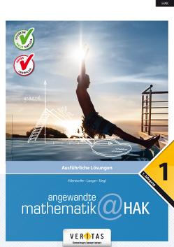 Angewandte Mathematik@HAK 1. Ausführliche Lösungen von Allerstorfer,  Christiane, Langer,  Michael, Siegl,  Alexander