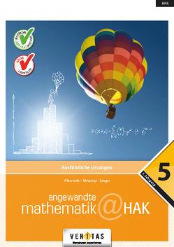 Angewandte Mathematik@HAK 5. Ausführliche Lösungen von Allerstorfer,  Christiane, Langer,  Michael